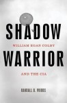 Shadow Warrior: William Egan Colby and the CIA - Randall Bennett Woods