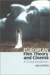European Film Theory and Cinema: A Critical Introduction - Ian Aitken