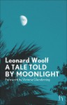 A Tale Told by Moonlight - Leonard Woolf, Victoria Glendinning