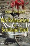 No Relaxation at Scotland Yard - John Creasey