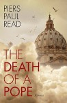 The Death of a Pope: A Novel - Piers Paul Read
