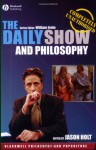 The Daily Show and Philosophy: Moments of Zen in the Art of Fake News - Jason Holt