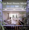150 Best House Ideas - Ana G. Canizares