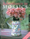 Adventures in Mosaics: Creating Pique Assiette Mosaics from Broken China, Glass, Pottery, and Found Treasures - Meera Lester, Marsha Janda-Rosenberg