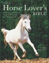 The Horse Lover's Bible: The Complete Practical Guide to Horse Care and Management - Tamsin Pickeral