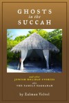Ghosts in the Succah and Other Jewish Holiday Stories: also The Family Haggadah - Zalman Velvel