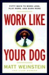 Work Like Your Dog: Fifty Ways to Work Less, Play More, and Earn More - Luke Barber, Matt Weinstein