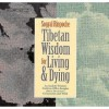 Tibetan Wisdom for Living and Dying - Sogyal Rinpoche