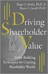 Driving Shareholder Value: Value-Building Techniques for Creating Shareholder Wealth - Roger A. Morin