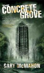 The Concrete Grove (The Concrete Grove Trilogy) - Gary McMahon