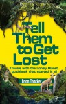 Tell Them To Get Lost: Travels with the Lonely Planet guidebook that started it all - Brian Thacker