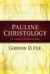 Pauline Christology: An Exegetical-Theological Study - Gordon D. Fee