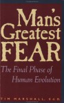 Man's Greatest Fear: The Final Phase Of Human Evolution - Tim Marshall