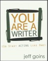 You Are A Writer (So Start Acting Like One) - Jeff Goins