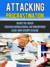 Attacking Procrastination - How To Stop Procrastinating, Be Discipline And Get Stuff Done! (Procrastination self-help) - David Adam