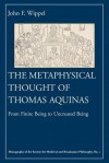 The Metaphysical Thought of Thomas Aquinas: From Finite Being to Uncreated Being - John F. Wippel