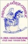 A Rocking Horse Catholic: A Caryll Houselander Reader - Caryll Houselander