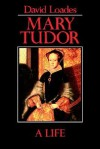 Mary Tudor: A Life - David Loades
