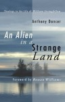 An Alien in a Strange Land: Theology in the Life of William Stringfellow - Anthony Dancer, Rowan Williams