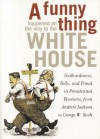 A Funny Thing Happened on the Way to the White House: Foolhardiness, Folly, and Fraud in Presidential Elections, from Andrew Jackson to George W. Bush - David E. Johnson