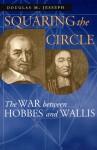 Squaring the Circle: The War between Hobbes and Wallis - Douglas M. Jesseph