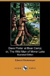 Dave Porter at Bear Camp; Or, the Wild Man of Mirror Lake (Illustrated Edition) (Dodo Press) - Edward Stratemeyer