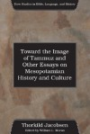 Toward the Image of Tammuz and Other Essays on Mesopotamian History and Culture - Thorkild Jacobsen, William L. Moran