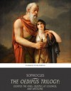 The Oedipus Trilogy: Oedipus the King, Oedipus at Colonus, and Antigone - Sophocles