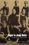 Cages to Jump Shots: Pro Basketball's Early Years - Robert W. Peterson