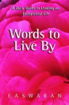 Words to Live By: A Daily Guide to Leading an Exceptional Life - Eknath Easwaran