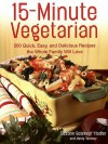 15-Minute Vegetarian Recipes - Susann Geiskopf-Hadler, Mindy Toomay