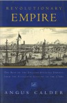 Revolutionary Empire: The Rise of the English-Speaking Empires from the Fifteenth Century to the 1780s - Angus Calder