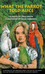 What the Parrot Told Alice - Dale Smith