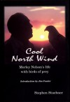 Cool North Wind: Morley Nelson's Life With Birds of Prey - Stephen Steubner, Jim Fowler, Stephen Steubner