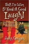 Help, I've Fallen & Need A Good Laugh! - John Grogan