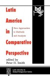 Latin America In Comparative Perspective: New Approaches To Methods And Analysis - Peter H. Smith