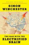 The Man with the Electrified Brain: Adventures in Madness (Kindle Single) - Simon Winchester
