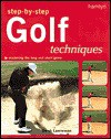 Step-By-Step Golf Techniques: Mastering the Long and Short Game - Derek Lawrenson