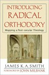Introducing Radical Orthodoxy: Mapping a Post-secular Theology - James K.A. Smith, John Milbank