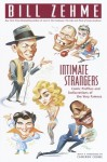 Intimate Strangers: Comic Profiles and Indiscretions of the Very Famous - Bill Zehme