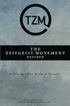 The Zeitgeist Movement Defined: Realizing a New Train of Thought - The Zeitgeist Movement, Peter Joseph, Ben McLeish, Matt Berkowitz