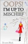 OOPS! I'M UP TO MISCHIEF - De-ann Black