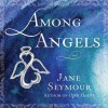 Among Angels - Jane Seymour