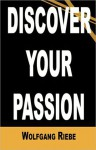 Discover Your Passion - Wolfgang Riebe