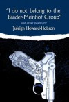 I Do Not Belong to the Baader-Meinhof Group & Other Poems - Juleigh Howard-Hobson