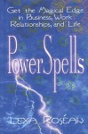 PowerSpells: Get the Magical Edge in Business, Work Relationships, and Life - Lexa Rosean, Lexa Rosean