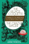 The Village Coquette & the Crazy Wager: Two Plays - Charles Dufresny, Florent Dancourt, Frank J. Morlock