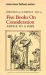 Bernard Of Clairvaux: Five Books on Consideration: Advice to a Pope - Bernard of Clairvaux