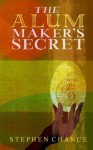 The Alum Maker's Secret - Stephen Chance