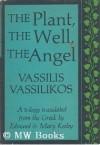 The Plant, The Well, The Angel - Vassilis Vassilikos, Edmund Keeley, Mary Keeley